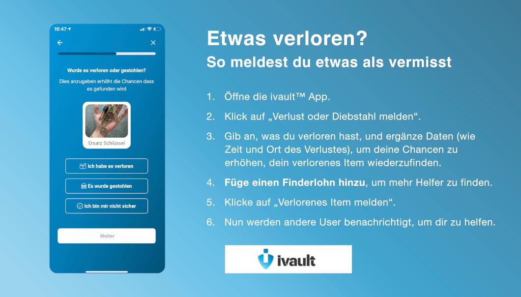 Verlorene Gegenstände wiederfinden — einfach und schnellmit der ivault App: So kannst du mit wenigen Klicks einen Verlust oder Diebstahl melden.